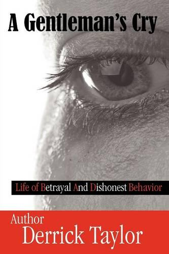 A Gentleman's Cry: Life of Betrayal and Dishonest Behavior (Paperback)