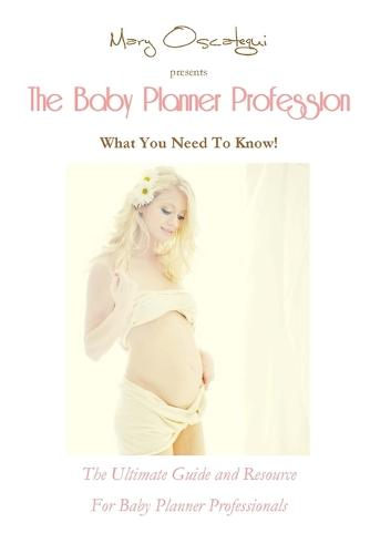 The Baby Planner Profession: What You Need to Know! The Ultimate Guide and Resource for Baby Planner Professionals (Paperback)