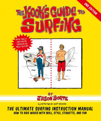 The Kook's Guide to Surfing: The Ultimate Surfing Instruction Manual (Paperback)