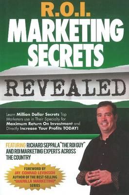 R.O.I. Marketing Secrets Revealed (Hardback)