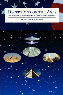 Deceptions of the Ages: Mormons Freemasons and Extraterrestrials (Paperback)