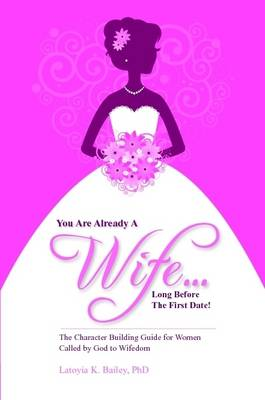 You Are Already a Wife...Long Before the First Date! (Paperback)