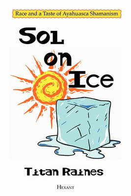 Sol on Ice: Race and a Taste of Ayahuasca Shamanism (Paperback)