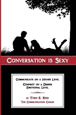 Conversation Is Sexy: Communicate on a Higher Level, Connect on a Deeper Emotional Level (Paperback)
