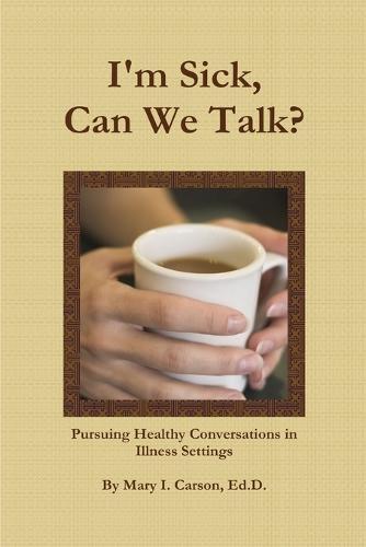 I'm Sick, Can We Talk? (Paperback)