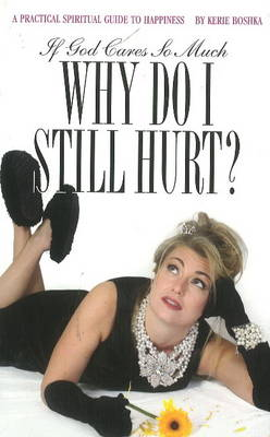 If God Cares So Much, Why Do I Still Hurt? (Paperback)