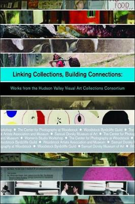 Linking Collections, Building Connections: Works from the Hudson Valley Visual Art Collections Consortium - Samuel Dorsky Museum of Art (Paperback)