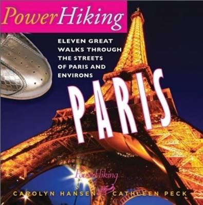 PowerHiking Paris - Eleven Great Walks Through the Streets of Paris and Environs - PowerHiking Series Vol. 1 (Paperback)