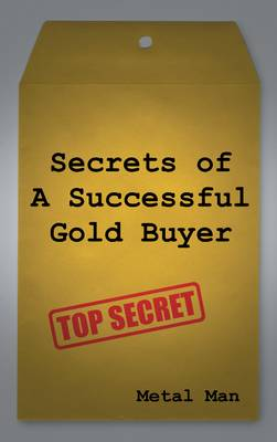Secrets of a Successful Gold Buyer: How to Buy & Sell Gold & Silver Jewelry, Coins & Bullion as an Entrepreneur, Investor, Collector, or Fundraiser (Paperback)
