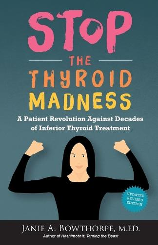 Stop the Thyroid Madness: A Patient Revolution Against Decades of Inferior Treatment (Paperback)