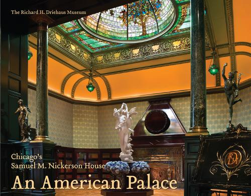 An American Palace: Chicago's Samuel M. Nickerson House (Hardback)