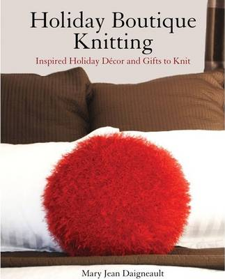 Holiday Boutique Knitting: Inspired Holiday Decor & Gifts to Knit (Paperback)