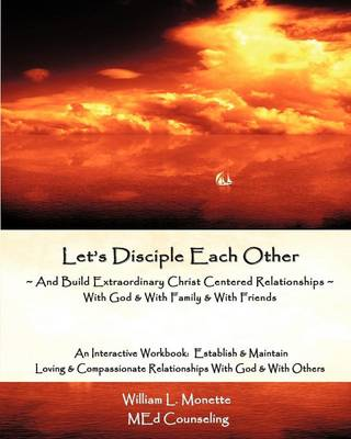 Let's Disciple Each Other: Fellowship in God's Word - to Deepen & to Strengthen Our Relationships with God & with Each Other (Paperback)