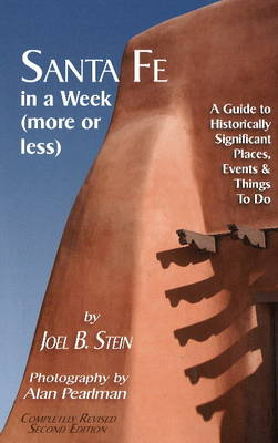 Santa Fe in a Week (More or Less): A Guide to Historically Significant Places, Events & Things to Do (Paperback)
