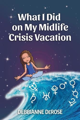 What I Did on My Midlife Crisis Vacation (Paperback)