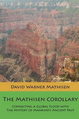 The Mathisen Corollary: Connecting a Global Flood with the Mystery of Mankind's Ancient Past (Paperback)