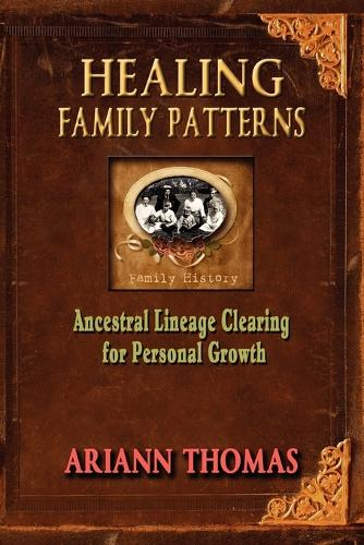 Healing Family Patterns: Ancestral Lineage Clearing for Personal Growth (Paperback)