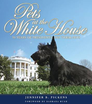 Pets at the White House: 50 Years of Presidents & Their Pets (Hardback)