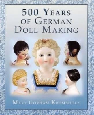500 Years of German Dollmaking (Hardback)