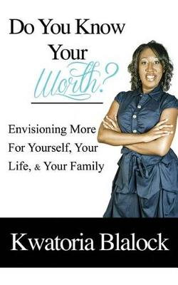 Do You Know Your Worth? Envisioning More for Yourself, Your Life, & Your Family (Paperback)