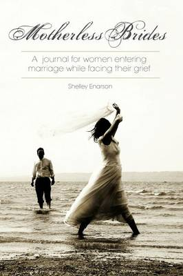 Motherless Brides: A Journal for Women Entering Marriage While Facing Their Grief (Paperback)