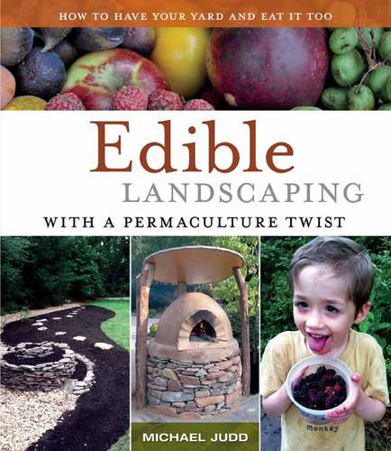 Edible Landscaping with a Permaculture Twist: How to Have Your Yard and Eat it Too (Paperback)
