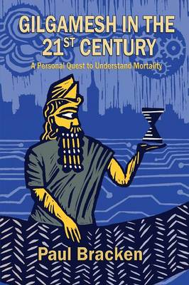 Gilgamesh in the 21st Century: A Personal Quest to Understand Mortality (Paperback)