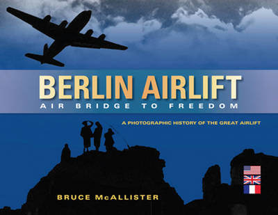 Berlin Airlift: Air Bridge to Freedom: A Photographic History of the Great Airlift (Hardback)