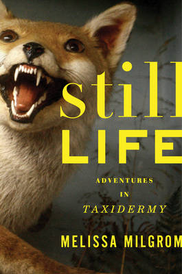 Still Life: Adventures in Taxidermy (Hardback)