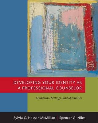 Developing Your Identity as a Professional Counselor: Student Text: Standards, Settings, and Specialties - Introduction to Counseling (Hardback)