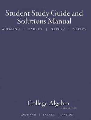 College Algebra Student Study Guide and Solutions Manual (Paperback)