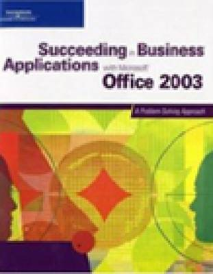 """Succeeding in Business Applications with """"Microsoft"""" Office 2003: A Problem-Solving Approach"""