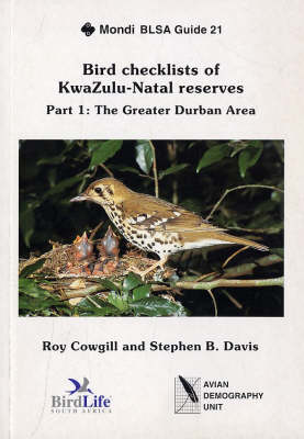Bird Checklists of KwaZulu-Natal Reserves Bird Checklists of KwaZulu-Natal Reserves: Bird Checklists of KwaZulu-Natal Reserves, Part One: The Greater Durban Area Great Durban Area Great Durban Area: Pt. 1 Pt. 1 - Bird Checklists of KwaZulu-Natal Reserves 1 (Paperback)