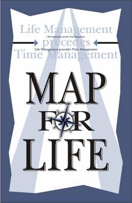 Map for Life: Life Management Precedes Time Management (Hardback)