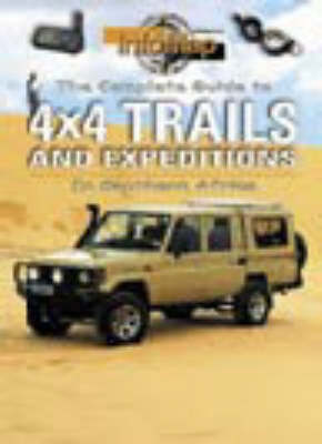 The Complete Guide to 4x4 Trails and Expeditions: In Southern Africa (Paperback)