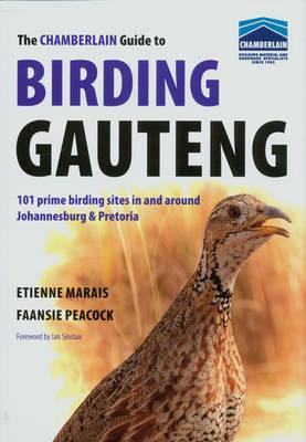 Chamberlain guide to birding Gauteng: 101 prime birding sites in and around Johannesburg and Pretoria (Paperback)