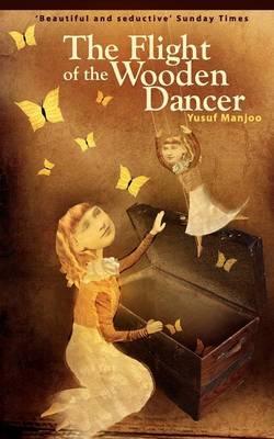 The Flight of the Wooden Dancer (Paperback)