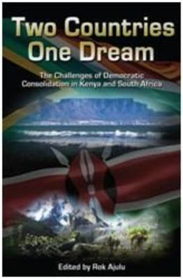Two Countries One Dream: The Challenges of Democratic Consolidation in Kenya and South Africa (Paperback)