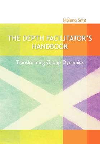 The Depth Facilitator's Handbook - Transforming Group Dynamics (Paperback)