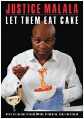 Let Them Eat Cake: How I Ate My Way Through Mbeki, Polokwane, Zuma and Beyond (Paperback)