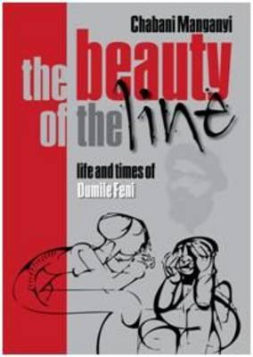 The Beauty of the Line: Life and Times of Dumile Feni (Paperback)