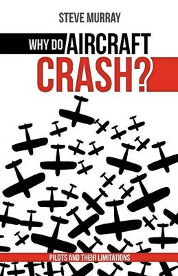 Why Do Aircraft Crash? Pilots and Their Limitations (Paperback)