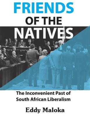 Friends of the Natives: The Inconvenient Past of South African Liberalism (Paperback)