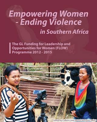 Empowering Women - Ending Violence in Southern Africa. the Gl Funding for Leadership and Opportunities for Women (Paperback)