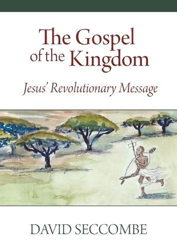 The Gospel of the Kingdom: Jesus' Revolutionary Message (Paperback)