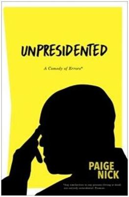 Unpresidented: A comedy of errors (Paperback)