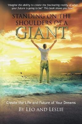Standing on the Shoulders of a Giant: Create the Life and Future of Your Dreams (Paperback)