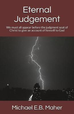 Eternal Judgement: We Must All Appear Before the Judgement Seat of Christ to Give an Account of Himself to God - Foundation Doctrines of Christ 6 (Paperback)