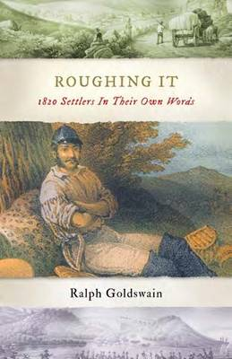 Roughing it: 1820 Settlers in Their Own Words (Paperback)