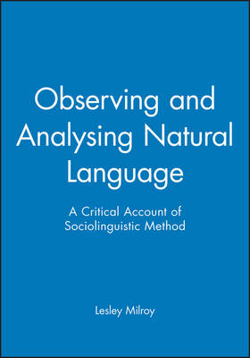 Observing and Analysing Natural Language: Critical Account of Sociolinguistic Method - Language in Society (Paperback)